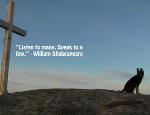 Listen to many, speak to a few.  William Shakespeare